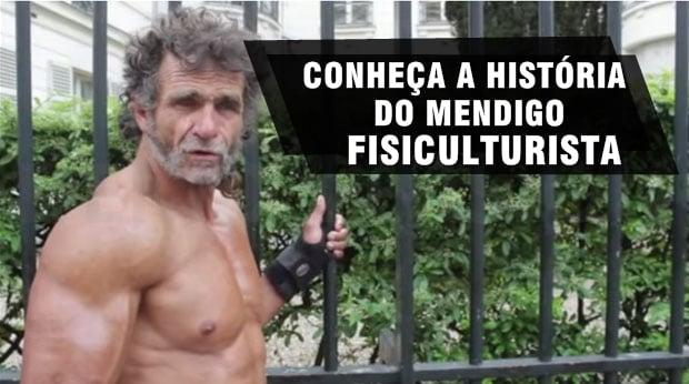 conheça a história do mendigo fisiculturista