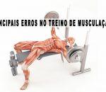 Treino de Musculação – Os 11 Principais Erros!