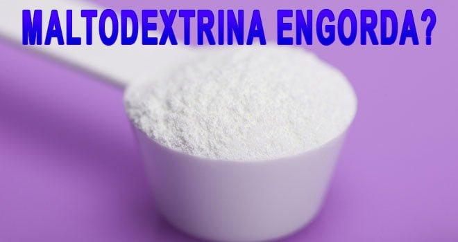 Maltodextrina engorda?