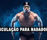 Natação e Musculação – 7 dicas para nadadores melhorarem os resultados