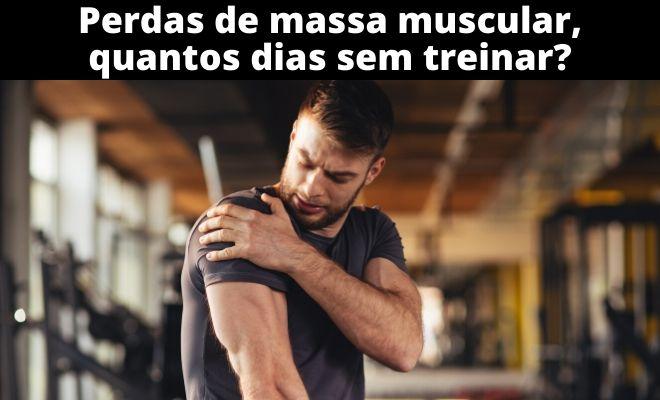 Perdas de massa muscular, quantos dias sem treinar?