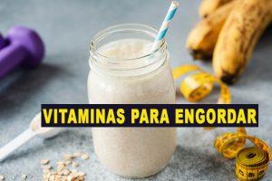 14 Vitaminas para Engordar