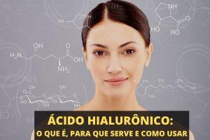 Ácido hialurônico: o que é, para que serve e como usar